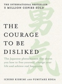 - Courage to be Disliked