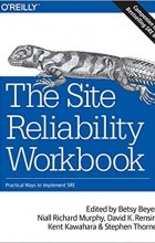 Бетси Бейер - The Site Reliability Workbook: Practical Ways to Implement SRE