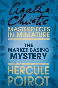 Агата Кристи - The Market Basing Mystery: A Hercule Poirot Short Story