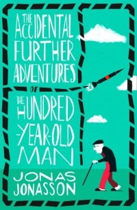 Jonas Jonasson - The Accidental Further Adventures of the Hundred-Year-Old Man