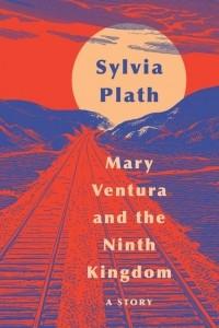 Sylvia Plath - Mary Ventura and the Ninth Kingdom