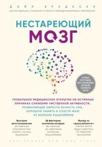 Дэйл Бредесен - Нестареющий мозг. Глобальное медицинское открытие об истинных причинах снижения умственной активности, позволяющее обрести ясность ума, хорошую память и спасти мозг от болезни Альцгеймера