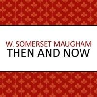 Сомерсет Моэм - Then and now