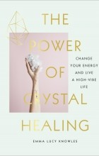 Emma Lucy Knowles - The Power of Crystal Healing