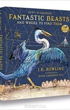 Джоан Роулинг - Fantastic Beasts and Where to Find Them: Illustrated Edition