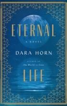Dara Horn - Eternal Life