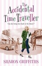 Sharon Griffiths - The Accidental Time Traveller