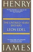 Leon Edel - Henry James: The Untried Years, 1843-1870