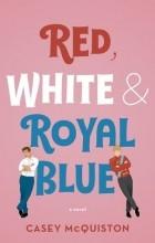 Кейси Маккуистон - Red, White & Royal Blue