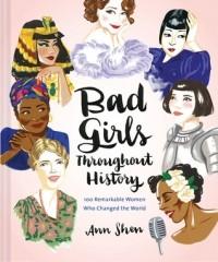 Энн Шень - Bad Girls Throughout History: 100 Remarkable Women Who Changed the World