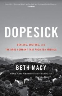 Бет Мэйси - Dopesick: Dealers, Doctors, and the Drug Company that Addicted America