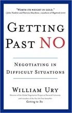 Уильям Юри - Getting Past No: Negotiating in Difficult Situations