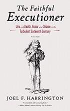 Joel F. Harrington - The Faithful Executioner: Life and Death, Honor and Shame in the Turbulent Sixteenth Century