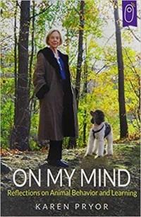 Карен Прайор - On My Mind Reflections on Animal Behavior and Learning by Pryor Karen