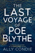 Ally Condie - The Last Voyage of Poe Blythe
