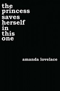Amanda Lovelace - the princess saves herself in this one