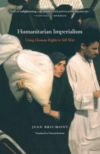 Жан Брикмон - Humanitarian Imperialism: Using Human Rights to Sell War