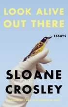 Sloane Crosley - Look Alive Out There