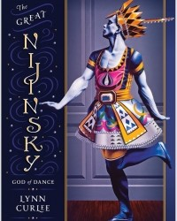 Lynn Curlee - The Great Nijinsky: God of Dance