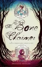 Breeana Shields - The Bone Charmer