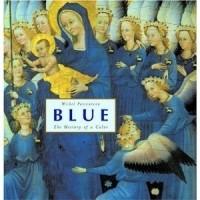 Мишель Пастуро - Blue: The History of a Color
