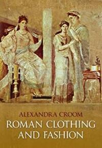 Alexandra Croom - Roman Clothing and Fashion