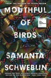 Samanta Schweblin - Mouthful of Birds