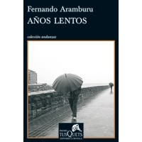 Fernando Aramburu - Años lentos