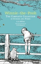 Алан Милн - Winnie-the-Pooh: The Complete Collection of Stories and Poems