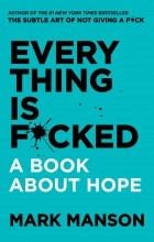 Марк Мэнсон - Everything is F*cked: A Book About Hope