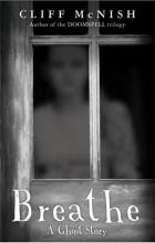 Клифф МакНиш - Breathe. A Ghost Story