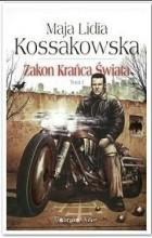 Майя Лидия Коссаковская - Zakon Krańca Świata, t. 1