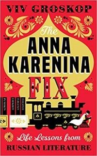 Viv Groskop - The Anna Karenina Fix: Life Lessons from Russian Literature