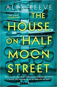 Alex Reeve - The House on Half Moon Street
