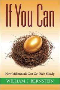 Уильям Бернстайн - Если сможете: Как миллениалы могут понемногу разбогатеть