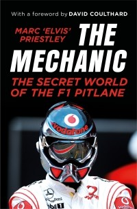 Marc Priestley - The Mechanic: The Secret World of the F1 Pitlane