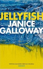 Janice Galloway - Jellyfish