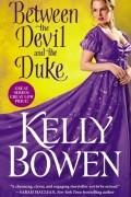 Келли Боуэн - Between the Devil and the Duke