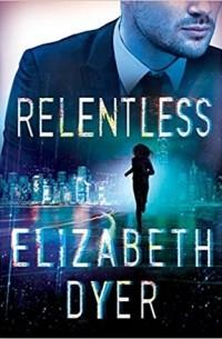 Элизабет Дайер - Relentless