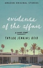 Тейлор Дженкинс Рейд - Evidence of the Affair