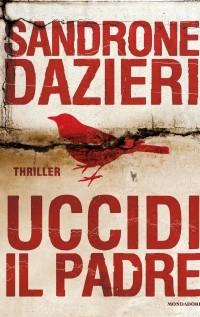 Sandrone Dazieri - Uccidi il padre