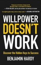 Benjamin Hardy - Willpower Doesn't Work: Discover the Hidden Keys to Success