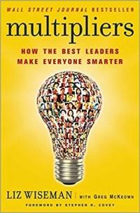 - Multipliers: How the Best Leaders Make Everyone Smarter