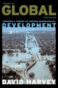 Дэвид Харви - Spaces of Global Capitalism: Towards a Theory of Uneven Geographical Development