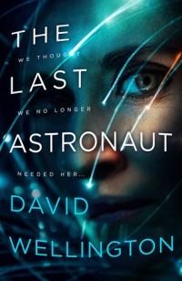 David Wellington - The Last Astronaut