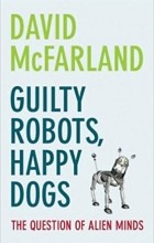 David McFarland - Guilty Robots, Happy Dogs: The Question of Alien Minds