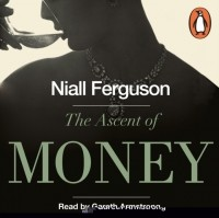 Нил Фергюсон - The Ascent of Money : A Financial History of the World