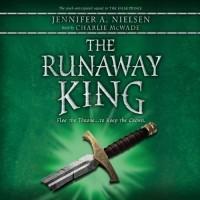 Jennifer A. Nielsen - The Runaway King: The Ascendance Trilogy, Book 2
