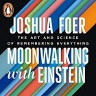 Джошуа Фоер - Moonwalking with Einstein: The Art and Science of Remembering Everything