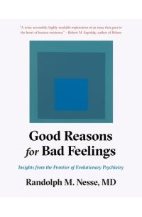 Randolph M. Nesse - Good Reasons for Bad Feelings: Insights from the Frontier of Evolutionary Psychiatry